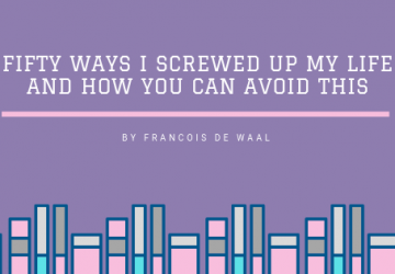 Fifty Ways I Screwed Up My Life and How You Can Avoid This by Francois de Waal